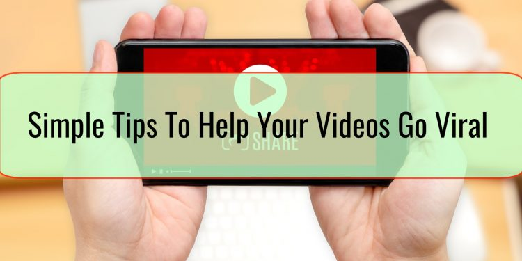 Simple Tips To Help Your Videos Go Viral