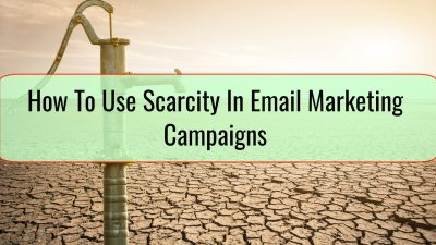 How To Use Scarcity In Email Marketing Campaigns