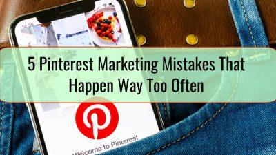 5 Pinterest Marketing Mistakes That Happen Way Too Often