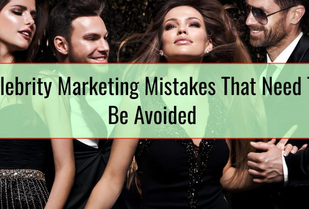 Celebrity Marketing Mistakes That Need To Be Avoided