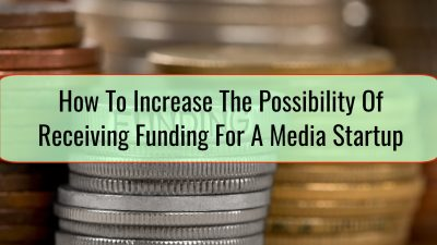 How To Increase The Possibility Of Receiving Funding For A Media Startup