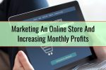 Marketing An Online Store And Increasing Monthly Profits