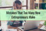 Mistakes That Too Many New Entrepreneurs Make