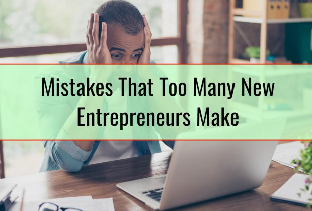 Mistakes That Too Many New Entrepreneurs Make