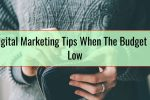 Digital Marketing Tips When The Budget Is Low