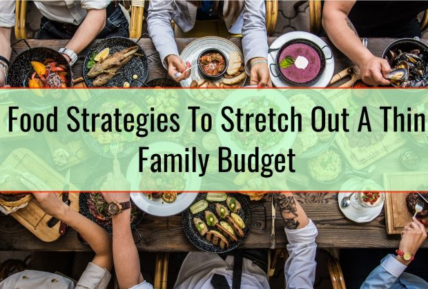 Food Strategies To Stretch Out A Thin Family Budget