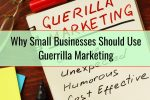 Why Small Businesses Should Use Guerrilla Marketing