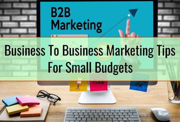 Business To Business Marketing Tips For Small Budgets