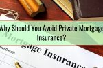 Why Should You Avoid Private Mortgage Insurance
