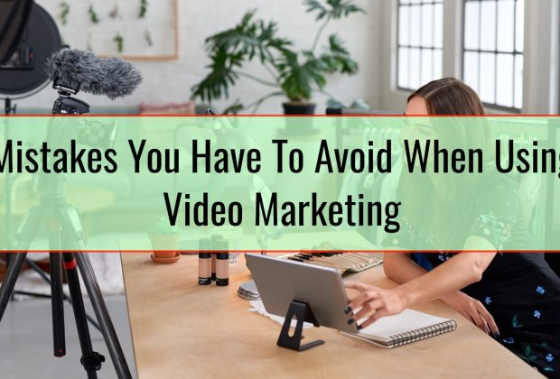 Mistakes You Have To Avoid When Using Video Marketing