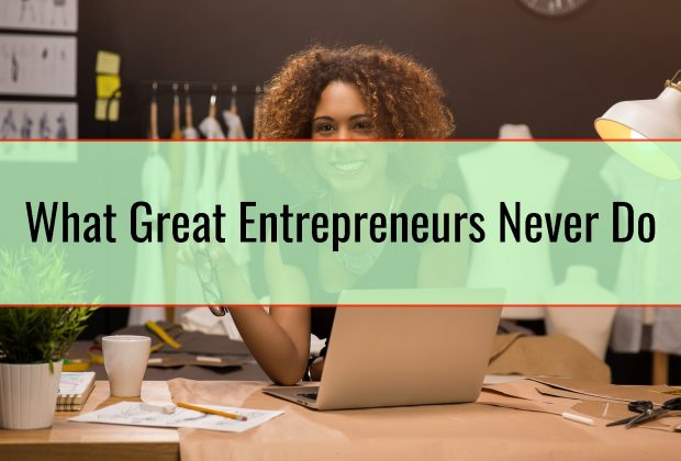 What Great Entrepreneurs Never Do