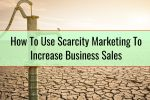 How To Use Scarcity Marketing To Increase Business Sales