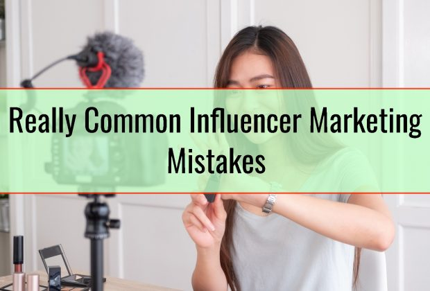 Really Common Influencer Marketing Mistakes
