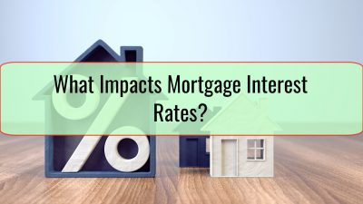 What Impacts Mortgage Interest Rates