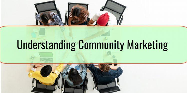 Understanding Community Marketing