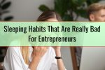 Sleeping Habits That Are Really Bad For Entrepreneurs